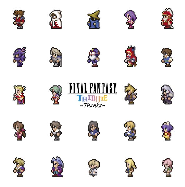 FINAL FANTASY TRIBUTE  ~ THANKS ~