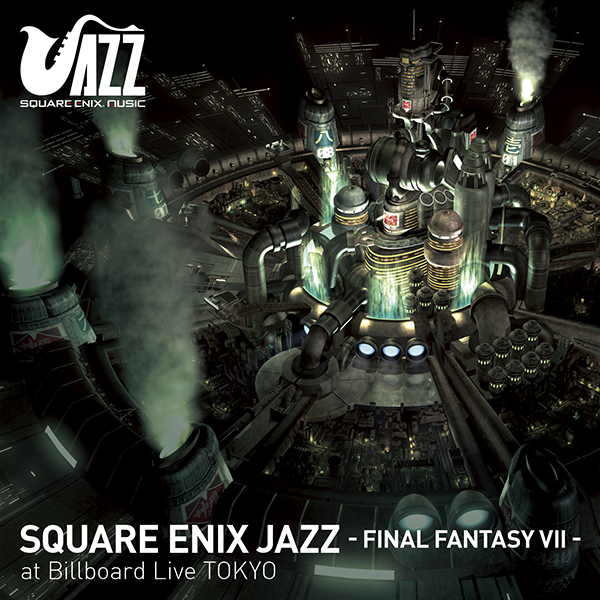 SQUARE ENIX JAZZ -FINAL FANTASY VII- at Billboard Live TOKYO